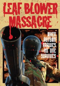 Leaf Blower Massacre. the Movie poster! http://breakingfatemag.com/2014/01/22/interview-with-anthony-cooney-director-of-leaf-blower-massacre-2/