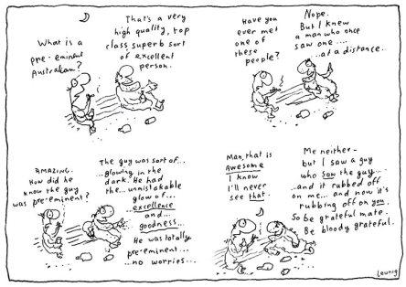 pre-eminent Leunig http://www.leunig.com.au/cartoons/recent-cartoons/267-pre-eminent